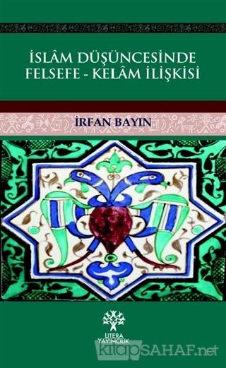 İslam Düşüncesinde Felsefe - Kelam İlişkisi - İrfan Bayın | Yeni ve İk