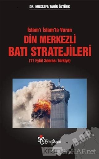 İslam'ı İslam'la Vuran Din Merkezli Batı Stratejileri (11 Eylül Sonras