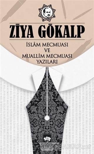 İslam Mecmuası ve Muallim Mecmuası Yazıları - Ziya Gökalp | Yeni ve İk