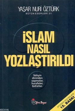 İslam Nasıl Yozlaştırıldı - Yaşar Nuri Öztürk-   Yeni ve İkinci El Ucu
