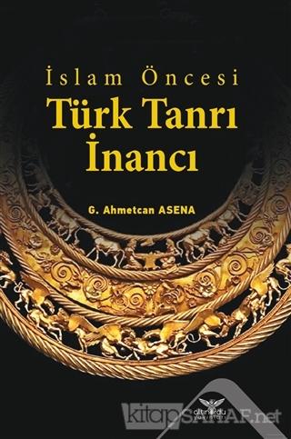 İslam Öncesi Türk Tanrı İnancı - G. Ahmetcan Asena   Yeni ve İkinci El