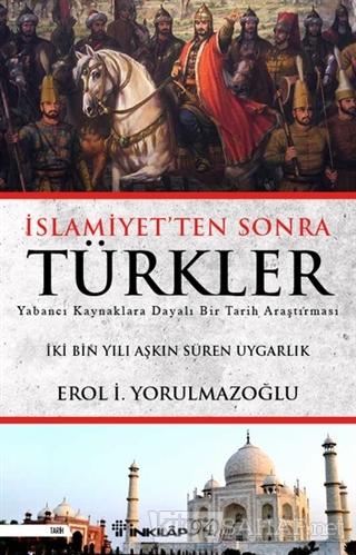 İslamiyet'ten Sonra Türkler - Erol Yorulmazoğlu   Yeni ve İkinci El Uc