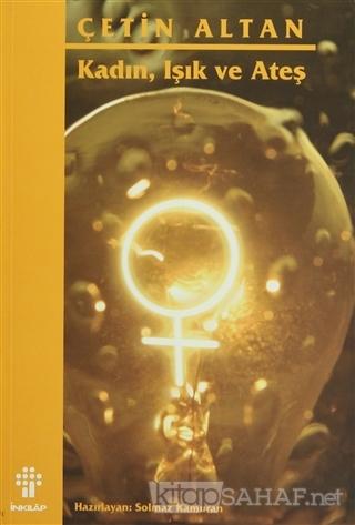 Kadın, Işık ve Ateş - Çetin Altan | Yeni ve İkinci El Ucuz Kitabın Adr