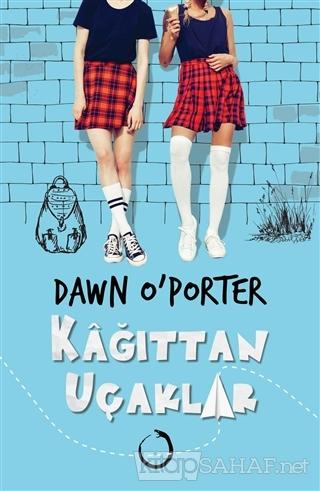 Kağıttan Uçaklar - Dawn O'Porter | Yeni ve İkinci El Ucuz Kitabın Adre