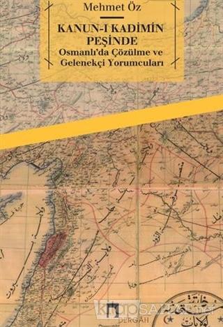 Kanun-i Kadimin Peşinde - Osmanlı'da Çözülme ve Gelenekçi Yorumcuları