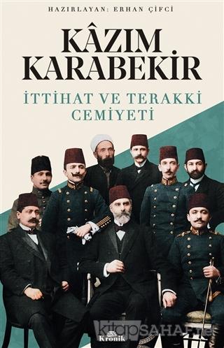 Kazım Karabekir - İttihat ve Terakki Cemiyeti - Erhan Çifci | Yeni ve