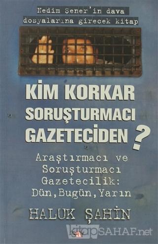 Kim Korkar Soruşturmacı Gazeteciden - Haluk Şahin | Yeni ve İkinci El