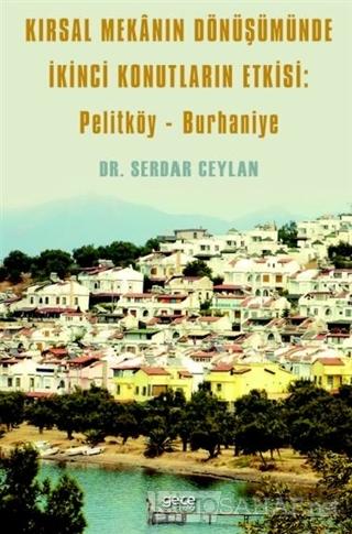 Kırsal Mekanın Dönüşümünde İkinci Konutların Etkisi: Pelitköy - Burhan