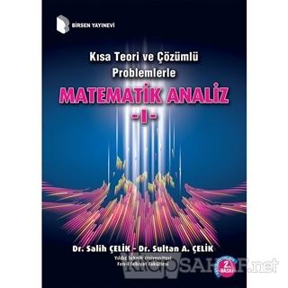 Kısa Teori ve Çözümlü Problemlerle Matematik Analiz - 1 - Salih Çelik