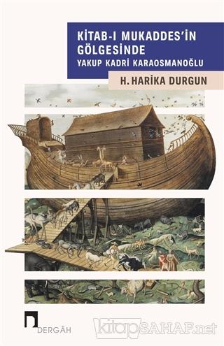 Kitab-ı Mukaddes'in Gölgesinde Yakup Kadri Karaosmanoğlu - H. Harika D