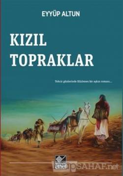 Kızıl Topraklar - Eyyüp Altun | Yeni ve İkinci El Ucuz Kitabın Adresi
