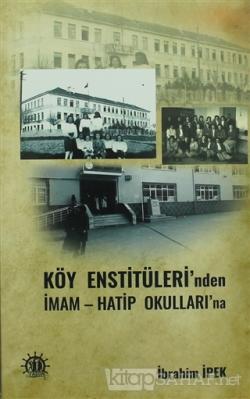 Köy Enstitüleri'nden İmam Hatip Okulları'na - İbrahim İpek   Yeni ve İ
