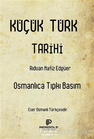 Küçük Türk Tarihi (Osmanlıca Tıpkı Basım) - Rıdvan Nafiz Edgüer   Yeni