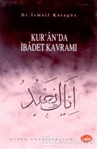 Kur'an'da İbadet Kavramı - İsmail Karagöz | Yeni ve İkinci El Ucuz Kit