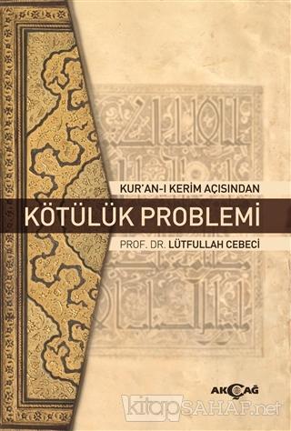 Kur'an-ı Kerim Açısından Kötülük Problemi - Lütfullah Cebeci   Yeni ve