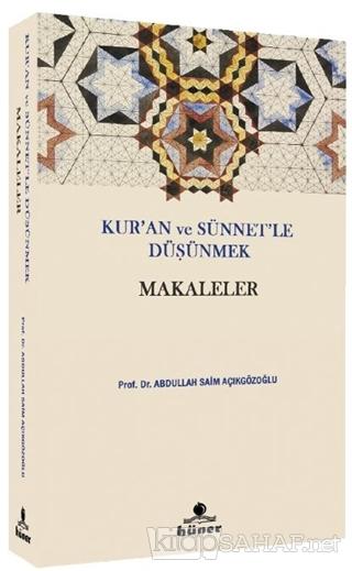 Kur'an ve Sünnetle Düşünmek - Makaleler - Abdullah Saim Açıkgözoğlu |