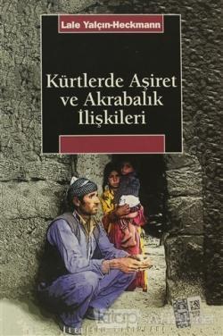 Kürtlerde Aşiret ve Akrabalık İlişkileri - Lale Yalçın-Heckmann | Yeni