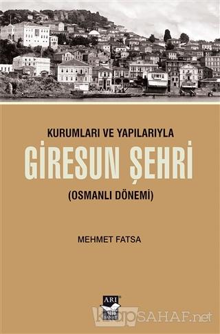 Kurumları ve Yapılarıyla Giresun Şehri - Mehmet Fatsa   Yeni ve İkinci