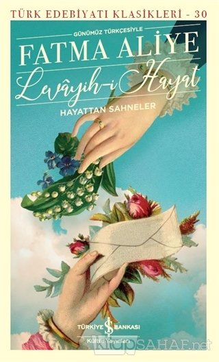 Levayih-i Hayat Hayattan Sahneler (Günümüz Türkçesiyle) - Fatma Aliye