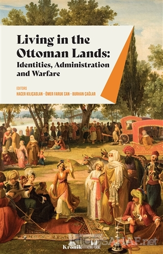Living in The Ottoman Lands: Identities Administration and Warfare - H