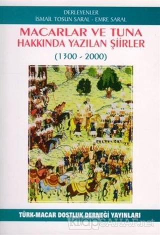 Macarlar ve Tuna Hakkında Yazılan Şiirler (1300-2000) - İsmail Tosun S
