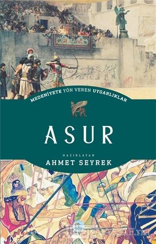 Medeniyete Yön Veren Uygarlıklar: Asur - Ahmet Seyrek | Yeni ve İkinci