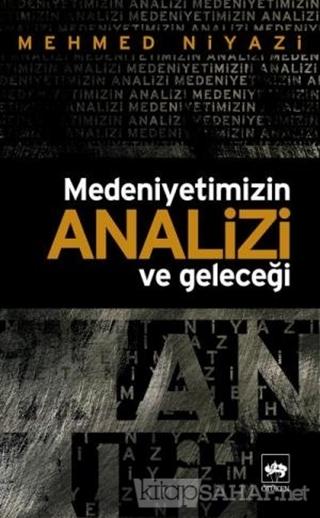 Medeniyetimizin Analizi ve Geleceği - Mehmed Niyazi | Yeni ve İkinci E