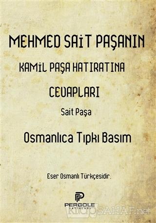 Mehmed Sait Paşanın Kamil Paşa Hatıratına Cevapları (Osmanlıca Tıpkı B