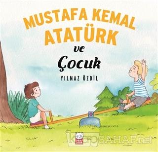 Mustafa Kemal Atatürk ve Çocuk - Yılmaz Özdil | Yeni ve İkinci El Ucuz