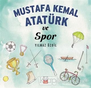 Mustafa Kemal Atatürk ve Spor - Yılmaz Özdil | Yeni ve İkinci El Ucuz