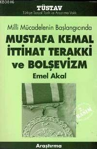 Mustafa Kemal İttihat Terakki ve Bolşevizm - Emel Akal   Yeni ve İkinc
