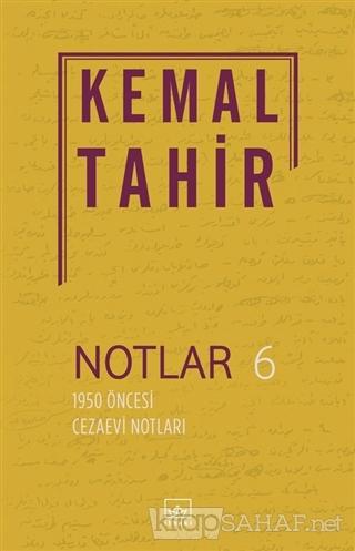 Notlar 6 - 1950 Öncesi Cezaevi Notları - Kemal Tahir | Yeni ve İkinci