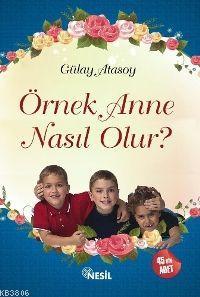 Örnek Anne Nasıl Olur? - Gülay Atasoy-   Yeni ve İkinci El Ucuz Kitabı