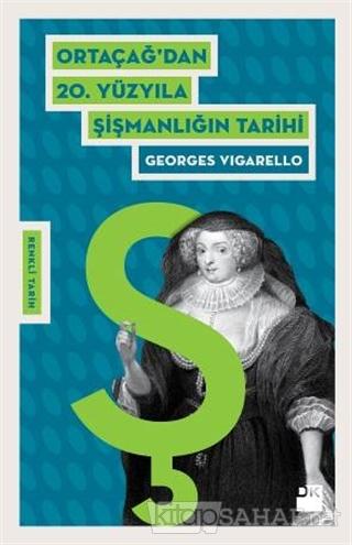 Ortaçağ'dan 20. Yüzyıla Şişmanlığın Tarihi - Georges Vigarello   Yeni