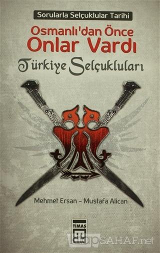 Osmanlı'dan Önce Onlar Vardı: Türkiye Selçukluları - Mehmet Ersan- | Y
