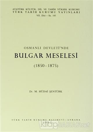 Osmanlı Devleti'nde Bulgar Meselesi - M. Hüdai Şentürk   Yeni ve İkinc