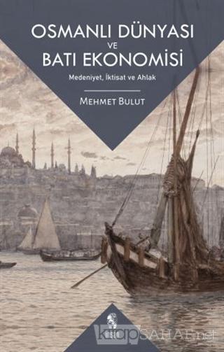 Osmanlı Dünyası ve Batı Ekonomisi - Mehmet Bulut | Yeni ve İkinci El U