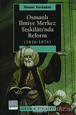 Osmanlı İlmiye Merkez Teşkilatı'nda Reform (1826-1876) - İlhami Yurdak