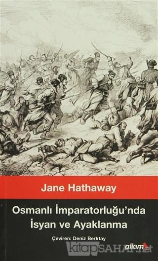 Osmanlı İmparatorluğu'nda İsyan ve Ayaklanma - Jane Hathaway | Yeni ve