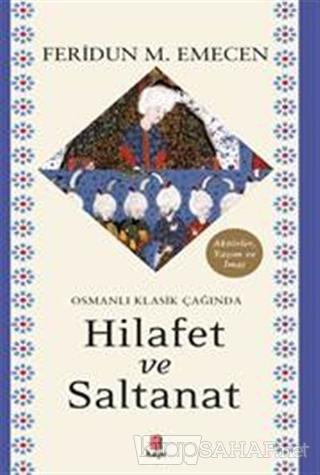 Osmanlı Klasik Çağında Hilafet ve Saltanat - Feridun M. Emecen | Yeni