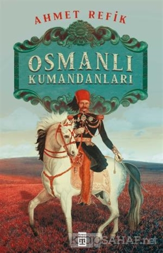 Osmanlı Kumandanları - Ahmed Refik | Yeni ve İkinci El Ucuz Kitabın Ad