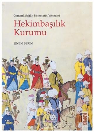Osmanlı Sağlık Sisteminin Yönetimi - Hekimbaşılık Kurumu - Sinem Serin