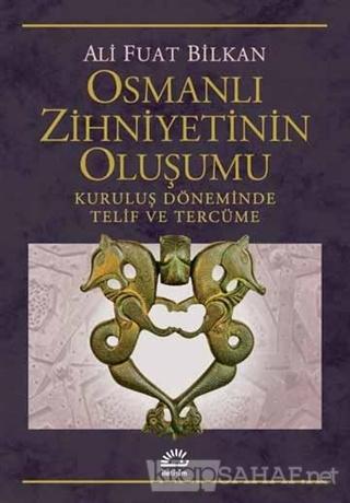 Osmanlı Zihniyetinin Oluşumu - Ali Fuat Bilkan   Yeni ve İkinci El Ucu