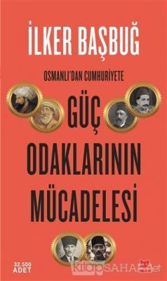 Osmanlı'dan Cumhuriyete Güç Odaklarının Mücadelesi - İlker Başbuğ | Ye