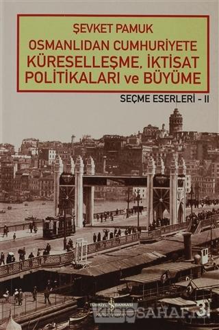 Osmanlıdan Cumhuriyete Küreselleşme, İktisat Politikaları ve Büyüme -