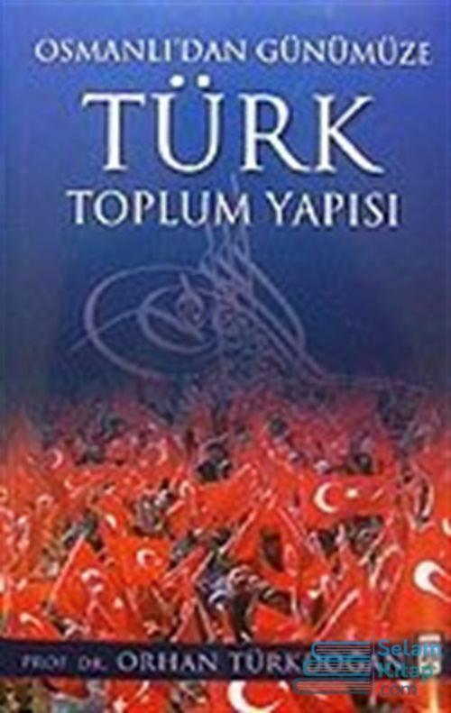 osmanlıdan günümüze türk toplum yapısı - Orhan Türkdoğan   Yeni ve İki