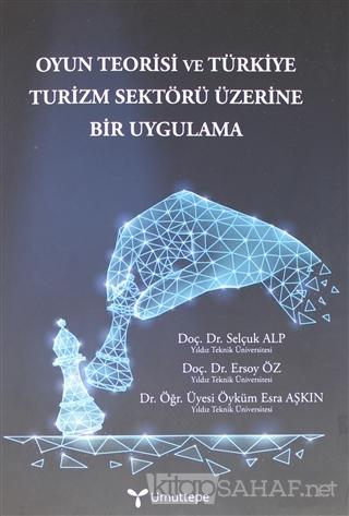 Oyun Teorisi ve Türkiye Turizm Sektörü Üzerine Bir Uygulama - Selçuk A