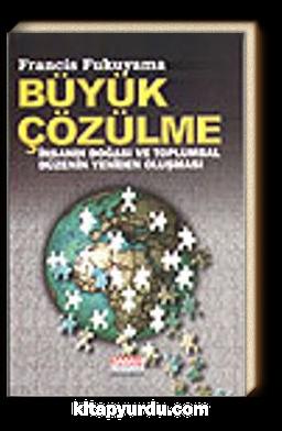 büyük çözülme - Francis Fukuyama | Yeni ve İkinci El Ucuz Kitabın Adre