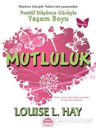 Pozitif Düşünce Gücüyle Yaşam Boyu Mutluluk - Louise L. Hay | Yeni ve