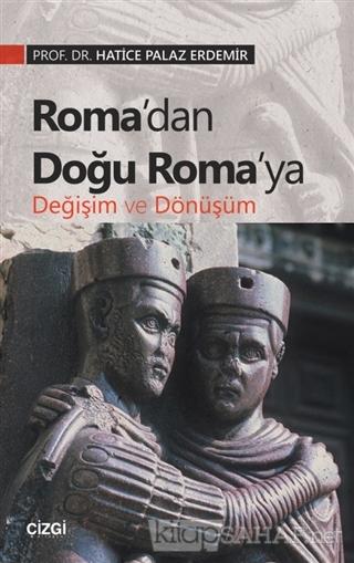 Roma'dan Doğu Roma'ya Değişim ve Dönüşüm - Hatice Palaz Erdemir | Yeni